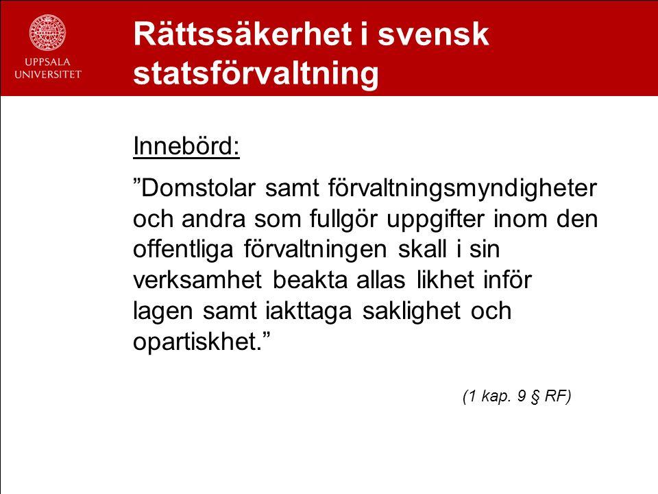 """Rättssäkerhet i svensk statsförvaltning Innebörd: """"Domstolar samt förvaltningsmyndigheter och andra som fullgör uppgifter inom den offentliga förvaltn"""