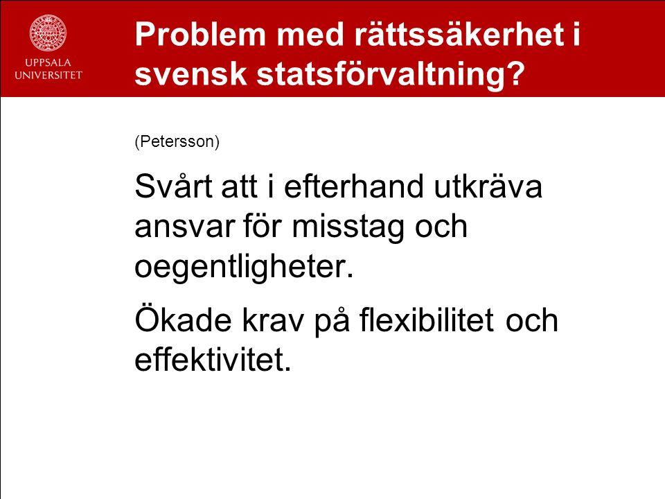 Problem med rättssäkerhet i svensk statsförvaltning? (Petersson) Svårt att i efterhand utkräva ansvar för misstag och oegentligheter. Ökade krav på fl