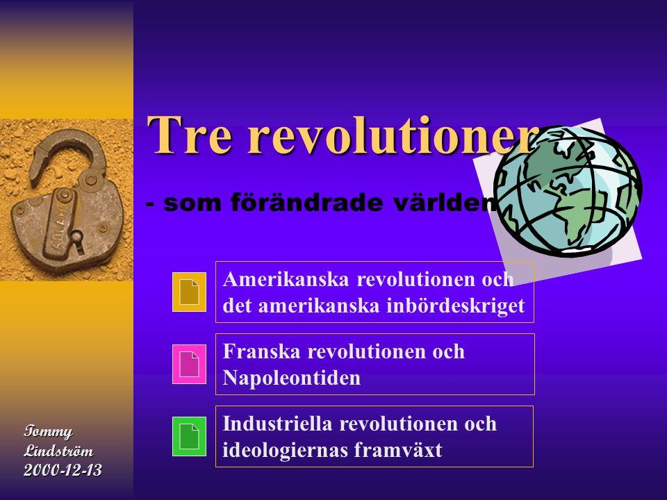 Tre revolutioner - som förändrade världen Amerikanska revolutionen och det amerikanska inbördeskriget Franska revolutionen och Napoleontiden Industriella revolutionen och ideologiernas framväxt TommyLindström2000-12-13