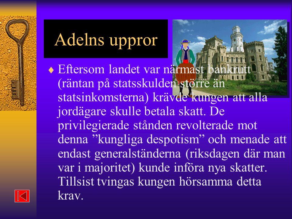 Adelns uppror  Eftersom landet var närmast bankrutt (räntan på statsskulden större än statsinkomsterna) krävde kungen att alla jordägare skulle betala skatt.