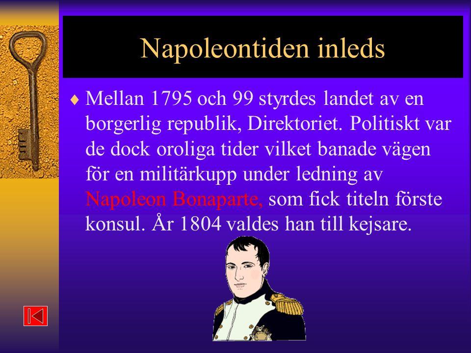 Napoleontiden inleds  Mellan 1795 och 99 styrdes landet av en borgerlig republik, Direktoriet.