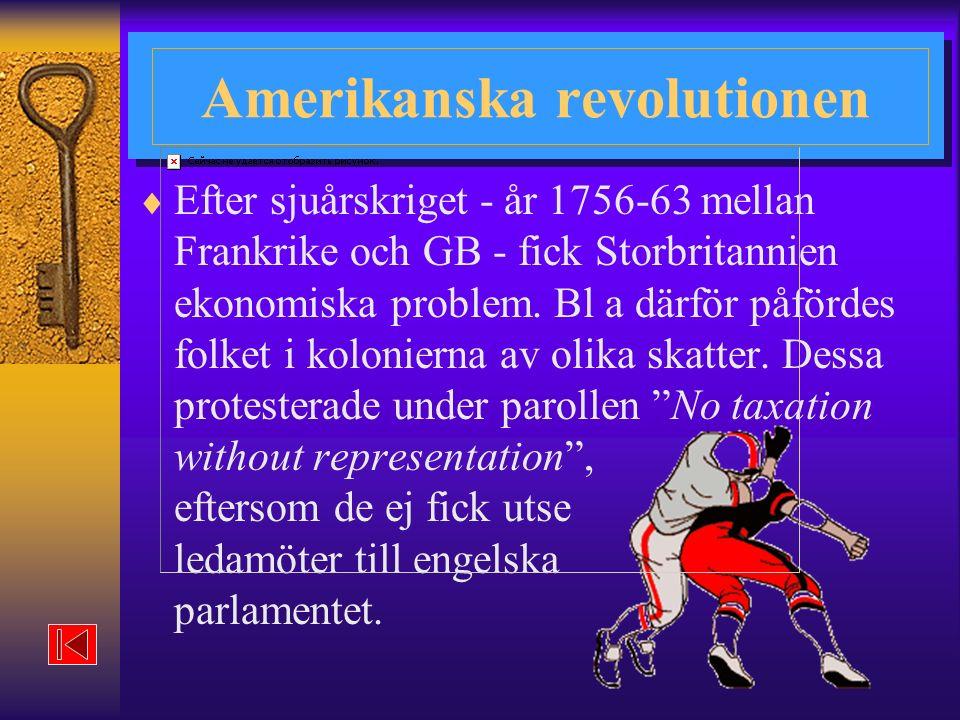 Amerikanska revolutionen  Efter sjuårskriget - år 1756-63 mellan Frankrike och GB - fick Storbritannien ekonomiska problem.