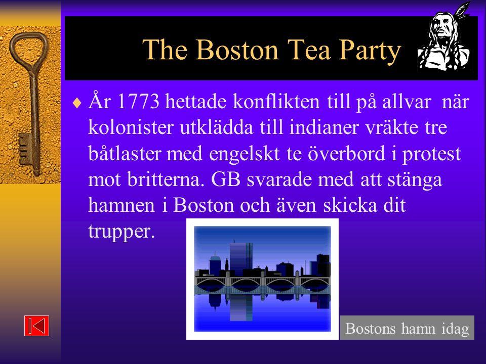 The Boston Tea Party  År 1773 hettade konflikten till på allvar när kolonister utklädda till indianer vräkte tre båtlaster med engelskt te överbord i protest mot britterna.