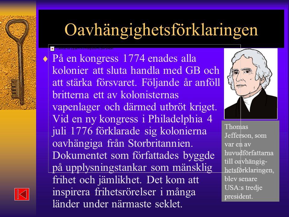 Oavhängighetsförklaringen  På en kongress 1774 enades alla kolonier att sluta handla med GB och att stärka försvaret.