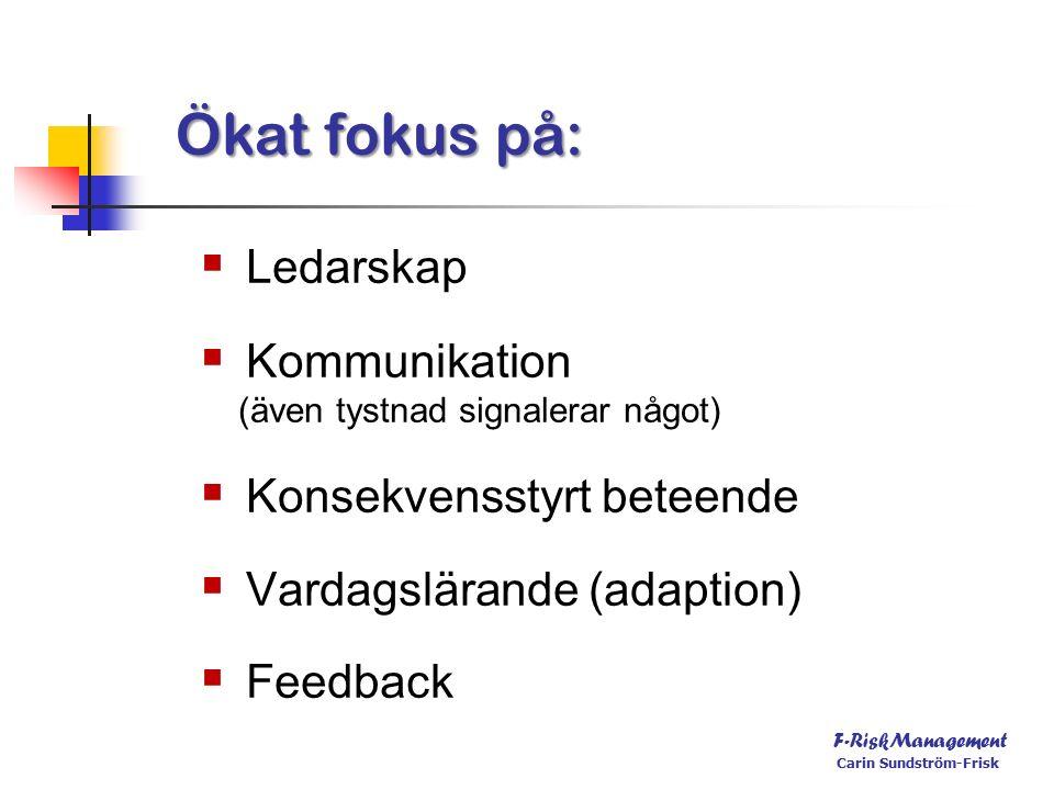 Ökat fokus på:  Ledarskap  Kommunikation (även tystnad signalerar något)  Konsekvensstyrt beteende  Vardagslärande (adaption)  Feedback F-RiskManagement Carin Sundström-Frisk