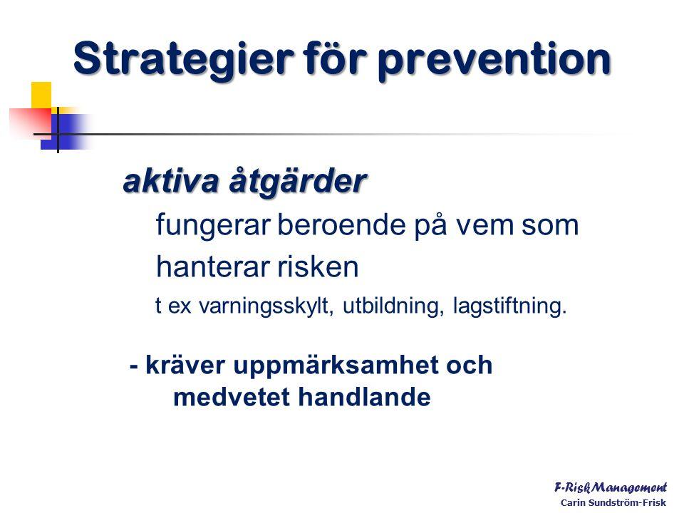 aktiva åtgärder fungerar beroende på vem som hanterar risken t ex varningsskylt, utbildning, lagstiftning.