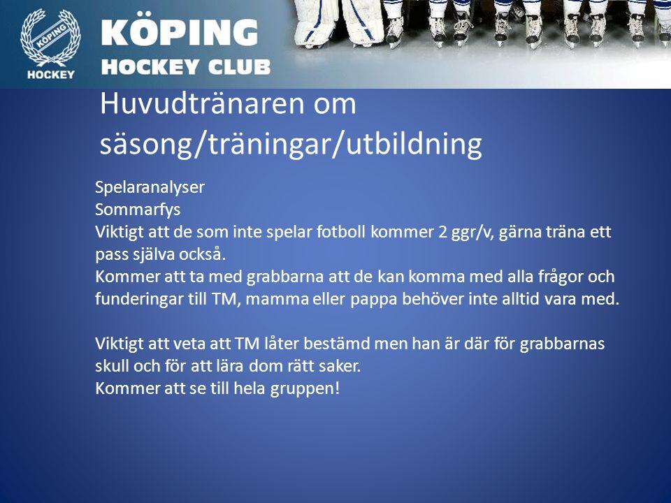 Huvudtränaren om säsong/träningar/utbildning Spelaranalyser Sommarfys Viktigt att de som inte spelar fotboll kommer 2 ggr/v, gärna träna ett pass själva också.