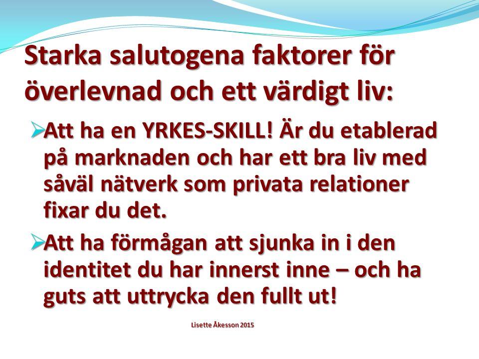 Starka salutogena faktorer för överlevnad och ett värdigt liv:  Att ha en YRKES-SKILL.