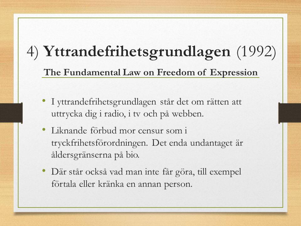 4) Yttrandefrihetsgrundlagen (1992) The Fundamental Law on Freedom of Expression I yttrandefrihetsgrundlagen står det om rätten att uttrycka dig i radio, i tv och på webben.