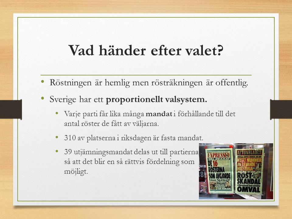 Vad händer efter valet? Röstningen är hemlig men rösträkningen är offentlig. Sverige har ett proportionellt valsystem. Varje parti får lika många mand