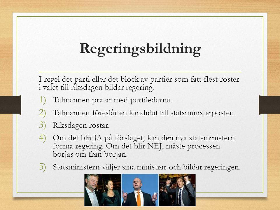 Regeringsbildning I regel det parti eller det block av partier som fått flest röster i valet till riksdagen bildar regering.