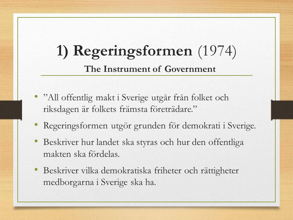"""1) Regeringsformen (1974) The Instrument of Government """"All offentlig makt i Sverige utgår från folket och riksdagen är folkets främsta företrädare."""""""