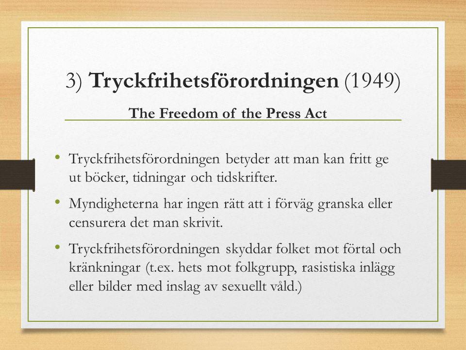 3) Tryckfrihetsförordningen (1949) The Freedom of the Press Act Tryckfrihetsförordningen betyder att man kan fritt ge ut böcker, tidningar och tidskrifter.