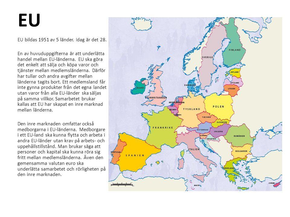 EU EU bildas 1951 av 5 länder. Idag är det 28. En av huvuduppgifterna är att underlätta handel mellan EU-länderna. EU ska göra det enkelt att sälja oc
