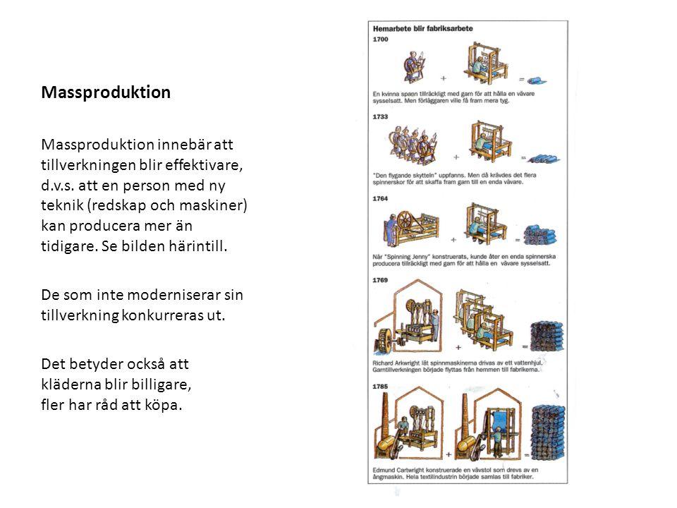 Massproduktion Massproduktion innebär att tillverkningen blir effektivare, d.v.s. att en person med ny teknik (redskap och maskiner) kan producera mer