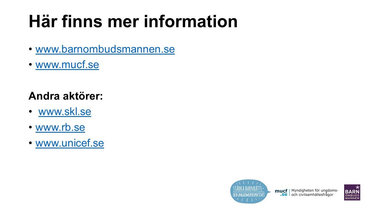 Här finns mer information www.barnombudsmannen.se www.mucf.se Andra aktörer: www.skl.se www.rb.se www.unicef.se