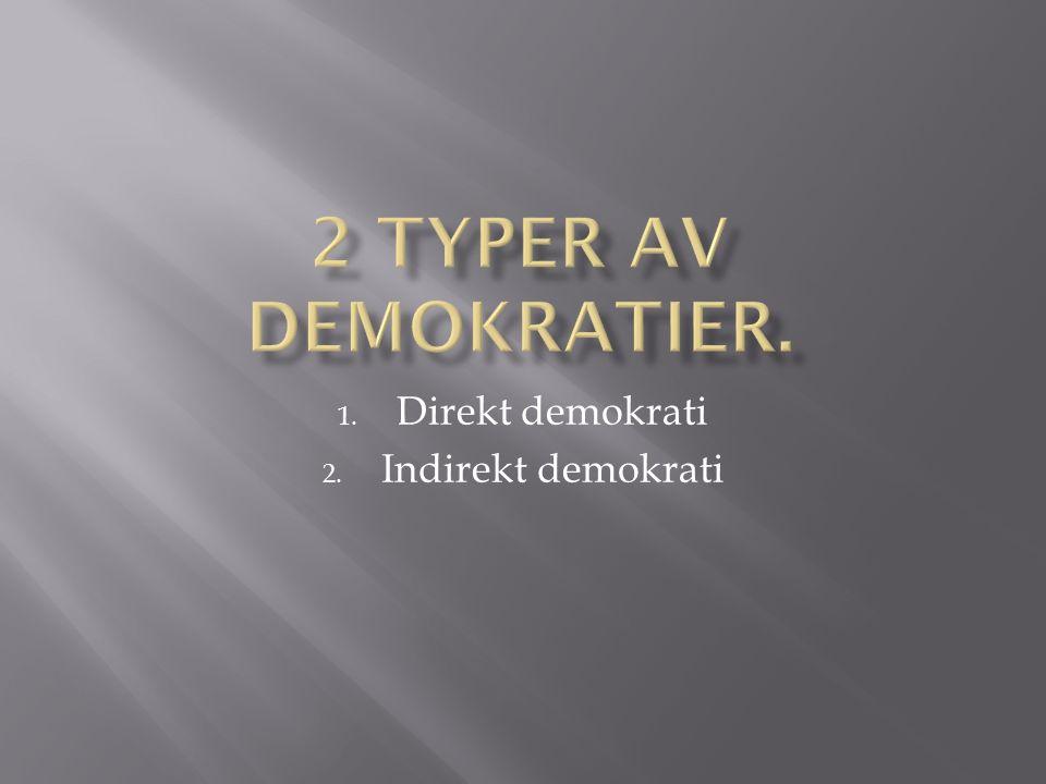 1. Direkt demokrati 2. Indirekt demokrati