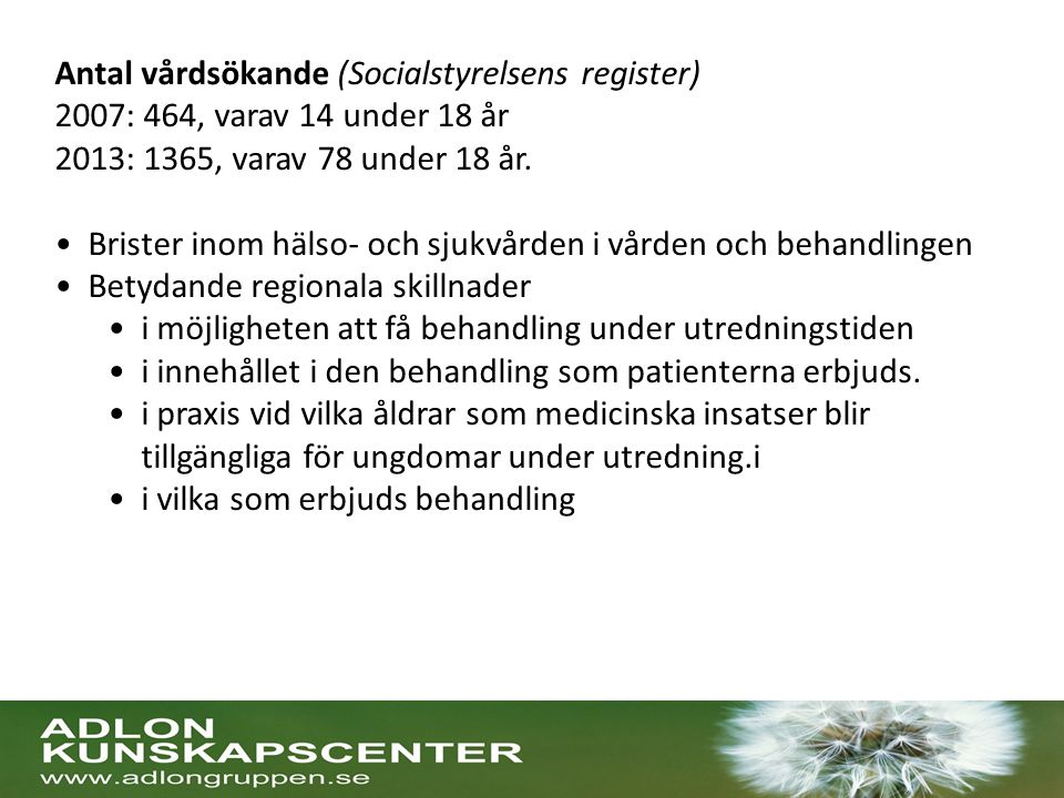 Antal vårdsökande (Socialstyrelsens register) 2007: 464, varav 14 under 18 år 2013: 1365, varav 78 under 18 år.