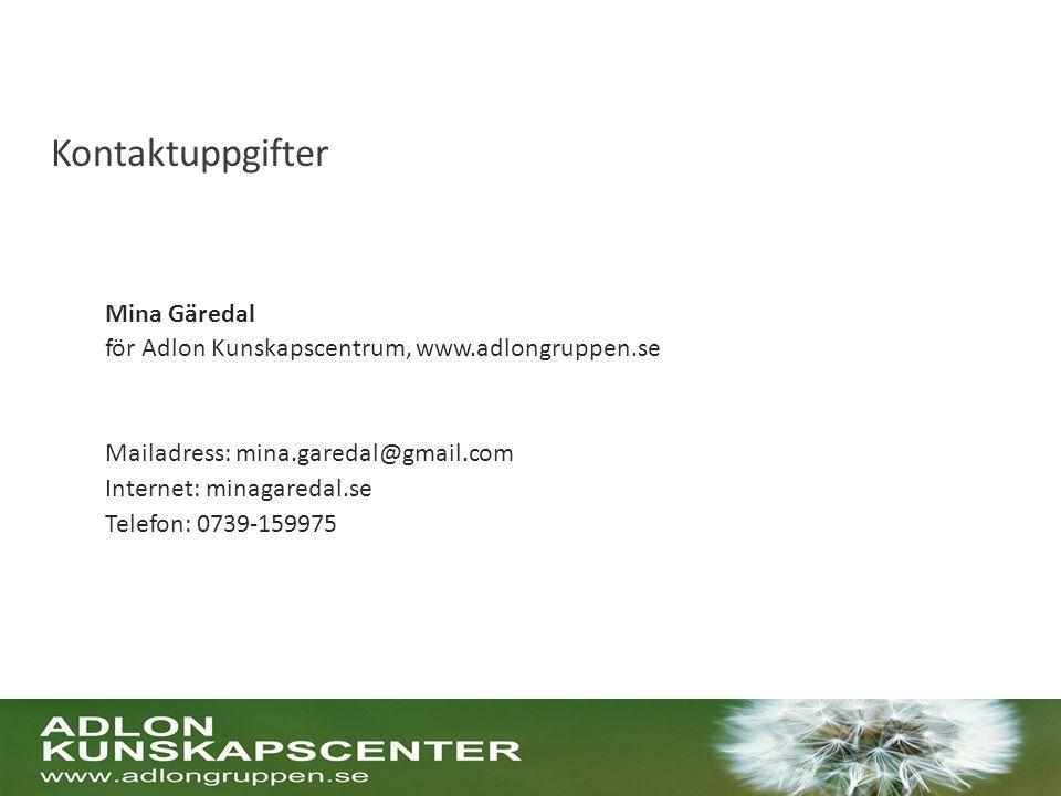 Mina Gäredal för Adlon Kunskapscentrum, www.adlongruppen.se Mailadress: mina.garedal@gmail.com Internet: minagaredal.se Telefon: 0739-159975 Kontaktuppgifter