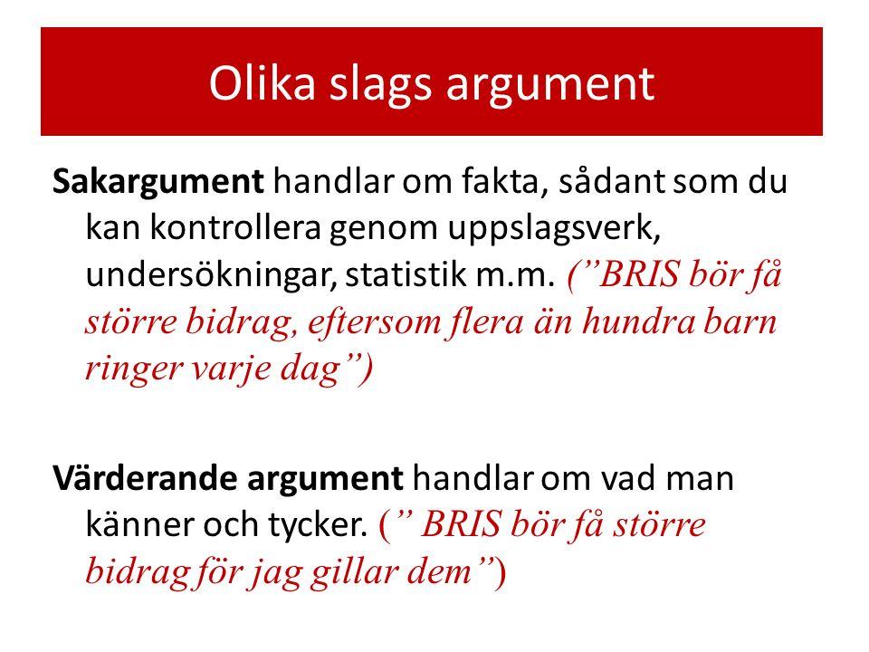Olika slags argument Sakargument handlar om fakta, sådant som du kan kontrollera genom uppslagsverk, undersökningar, statistik m.m.