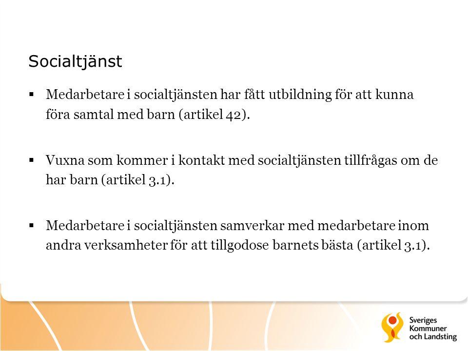 Socialtjänst  Medarbetare i socialtjänsten har fått utbildning för att kunna föra samtal med barn (artikel 42).  Vuxna som kommer i kontakt med soci