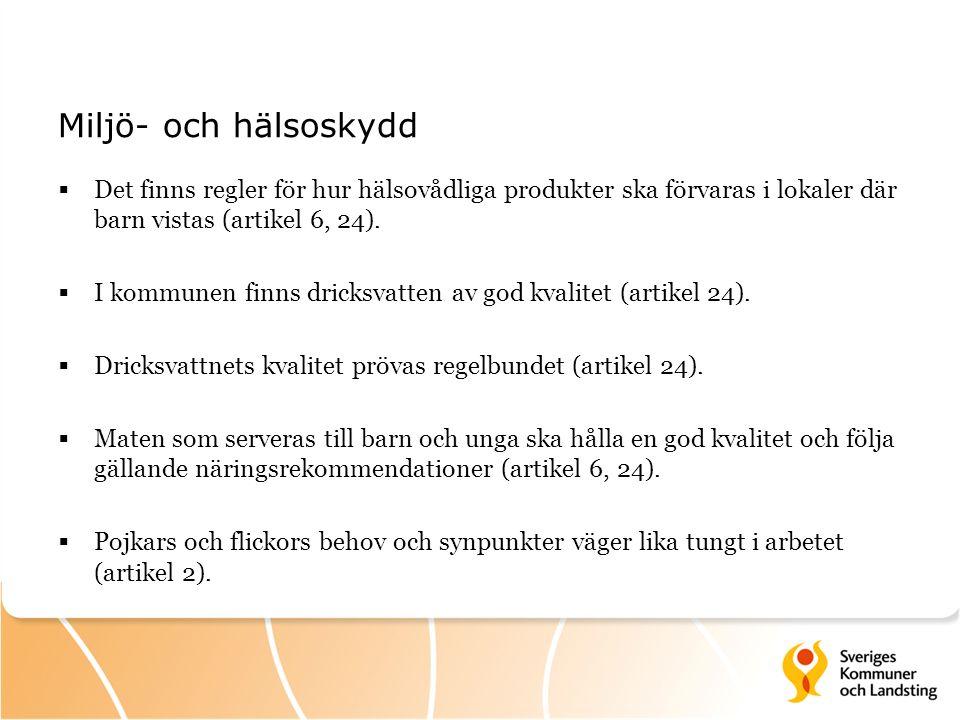 Miljö- och hälsoskydd  Det finns regler för hur hälsovådliga produkter ska förvaras i lokaler där barn vistas (artikel 6, 24).  I kommunen finns dri