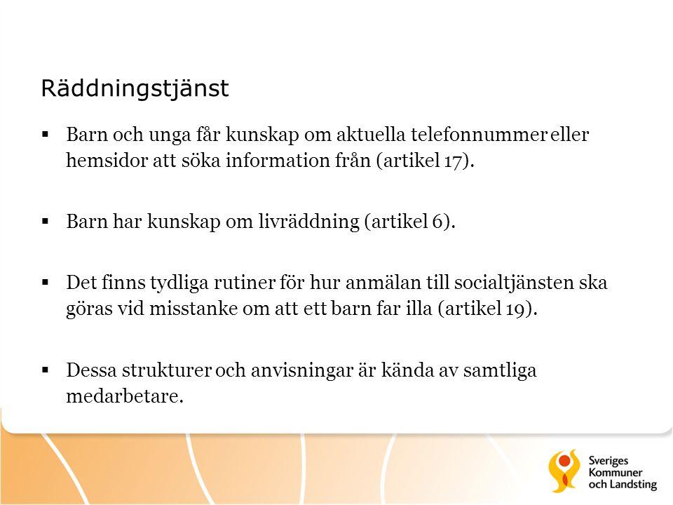 Räddningstjänst  Barn och unga får kunskap om aktuella telefonnummer eller hemsidor att söka information från (artikel 17).  Barn har kunskap om liv