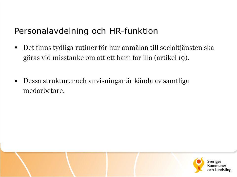 Personalavdelning och HR-funktion  Det finns tydliga rutiner för hur anmälan till socialtjänsten ska göras vid misstanke om att ett barn far illa (artikel 19).
