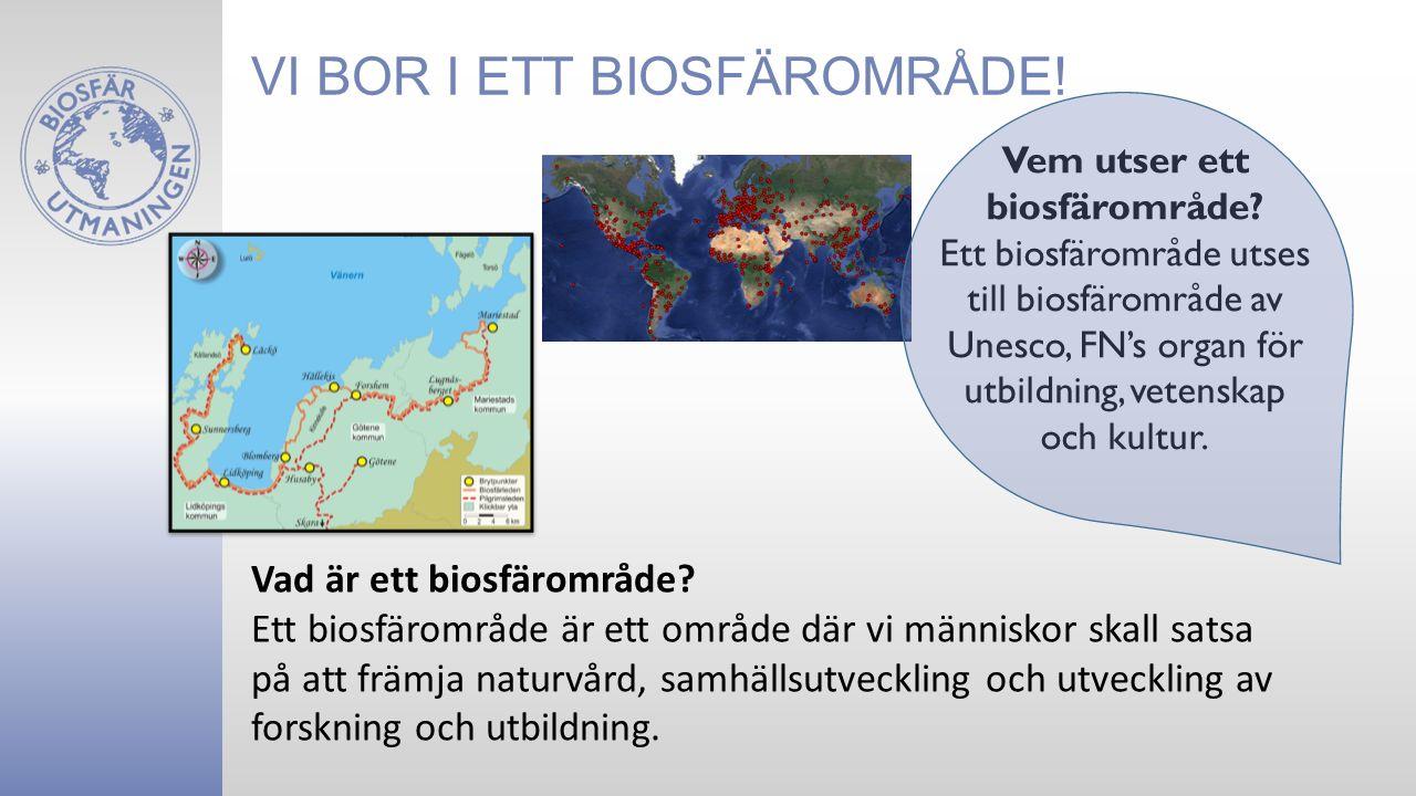 VI BOR I ETT BIOSFÄROMRÅDE. Vem utser ett biosfärområde.