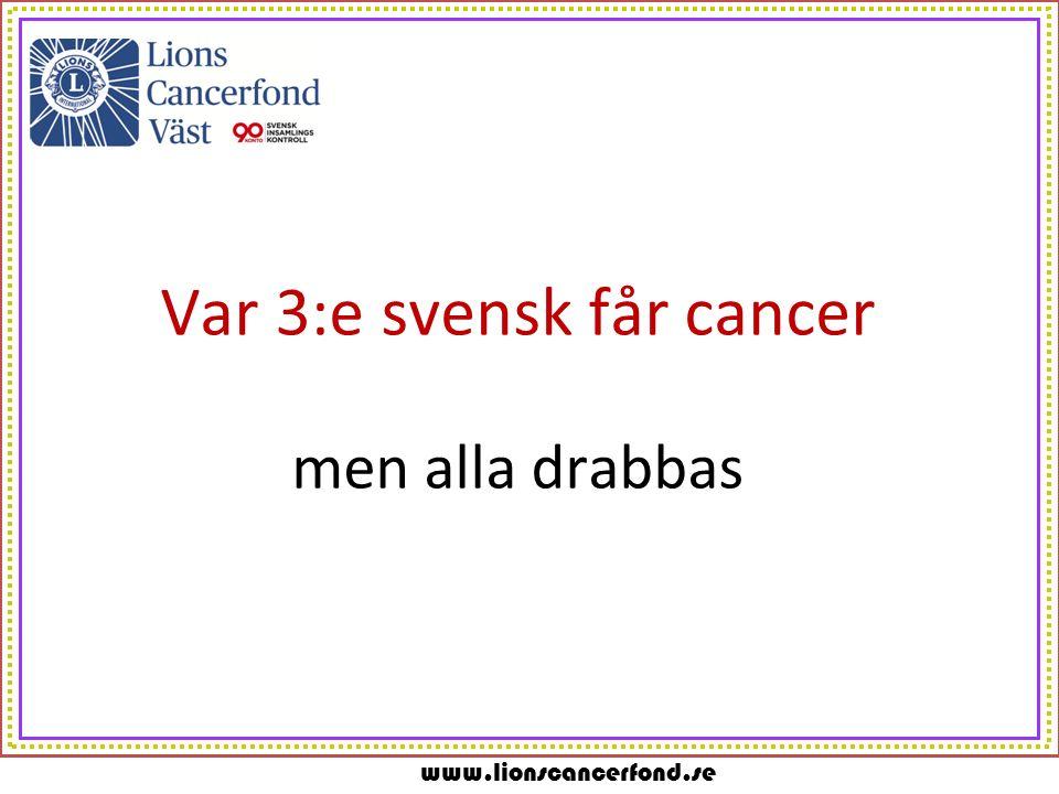 www.lionscancerfond.se Var 3:e svensk får cancer men alla drabbas