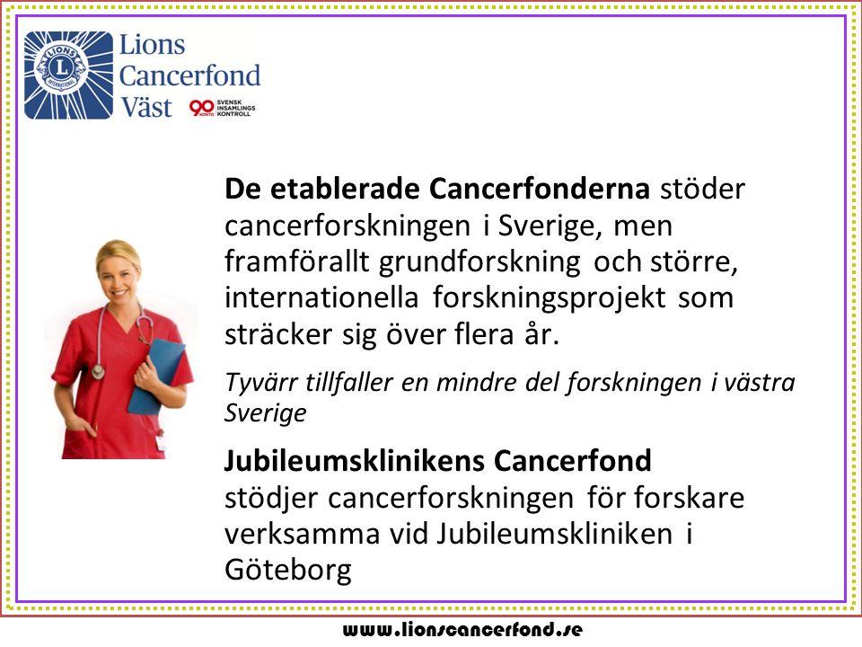 www.lionscancerfond.se De etablerade Cancerfonderna stöder cancerforskningen i Sverige, men framförallt grundforskning och större, internationella forskningsprojekt som sträcker sig över flera år.