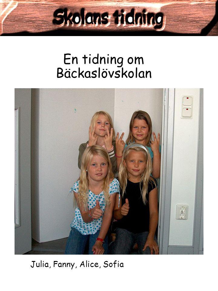 En tidning om Bäckaslövskolan Julia, Fanny, Alice, Sofia
