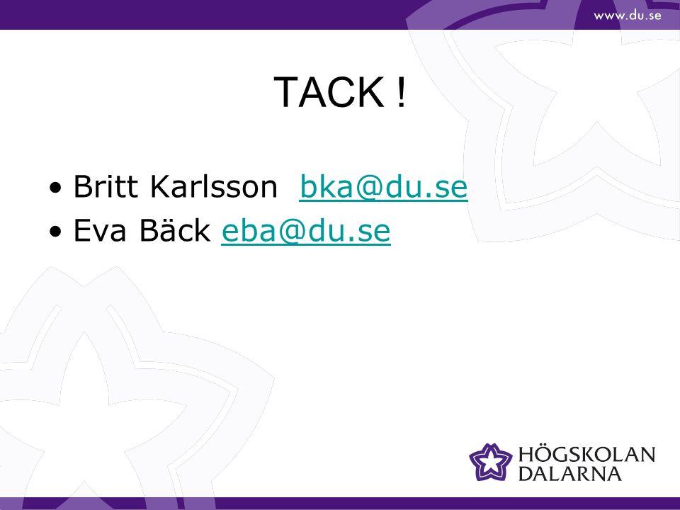 TACK ! Britt Karlsson bka@du.sebka@du.se Eva Bäck eba@du.seeba@du.se