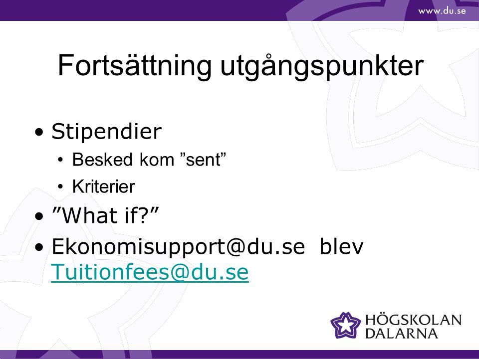 Fortsättning utgångspunkter Stipendier Besked kom sent Kriterier What if Ekonomisupport@du.se blev Tuitionfees@du.se Tuitionfees@du.se