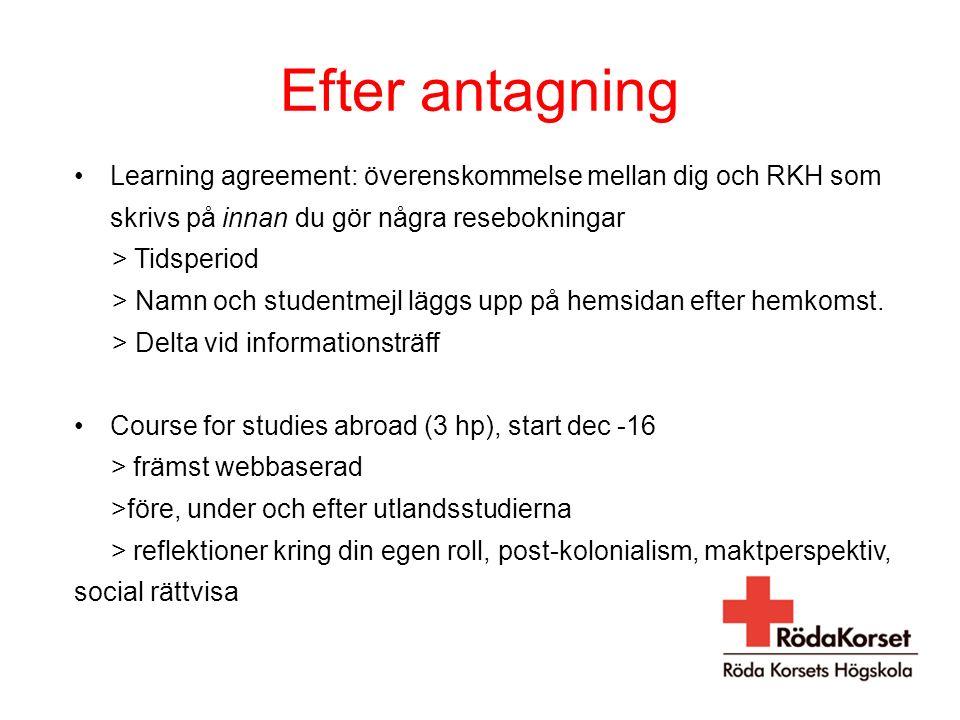 Efter antagning Learning agreement: överenskommelse mellan dig och RKH som skrivs på innan du gör några resebokningar > Tidsperiod > Namn och studentmejl läggs upp på hemsidan efter hemkomst.