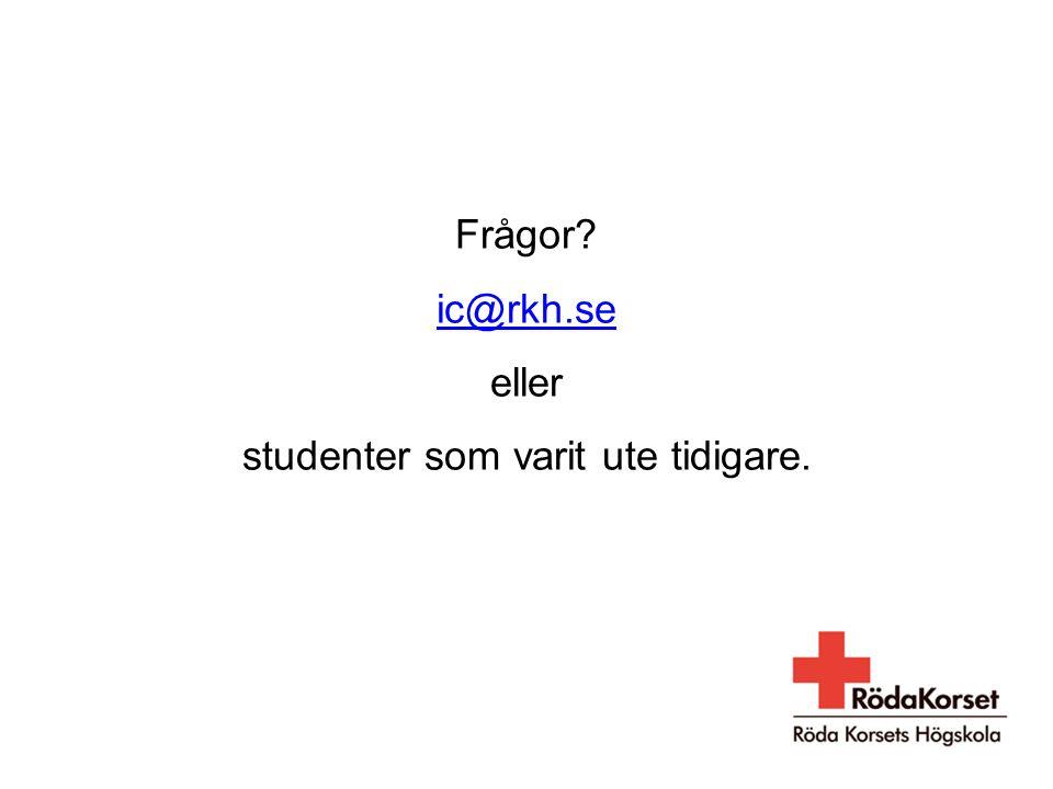 Frågor? ic@rkh.se eller studenter som varit ute tidigare. ic@rkh.se