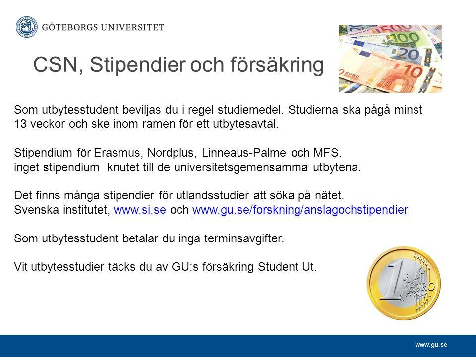 www.gu.se CSN, Stipendier och försäkring Som utbytesstudent beviljas du i regel studiemedel. Studierna ska pågå minst 13 veckor och ske inom ramen för