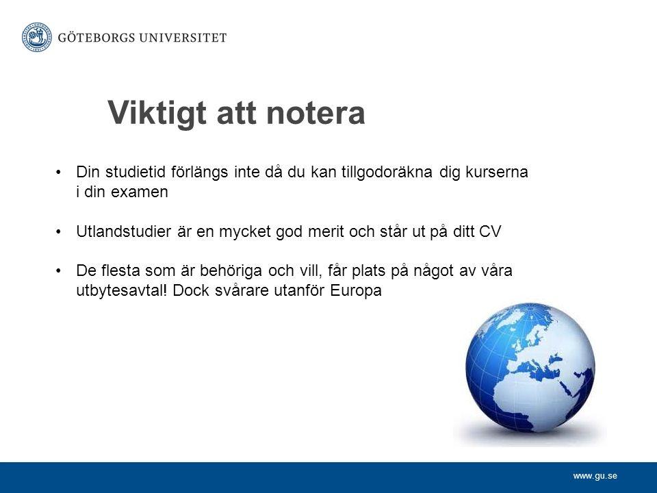 www.gu.se Viktigt att notera Din studietid förlängs inte då du kan tillgodoräkna dig kurserna i din examen Utlandstudier är en mycket god merit och st