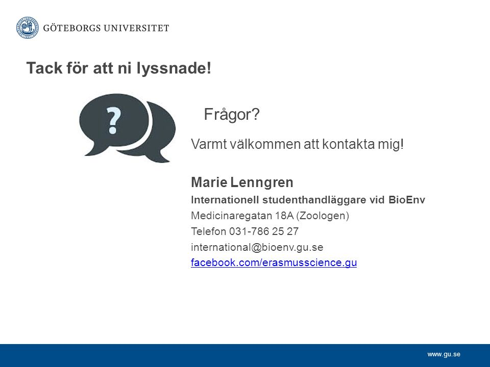www.gu.se Varmt välkommen att kontakta mig! Marie Lenngren Internationell studenthandläggare vid BioEnv Medicinaregatan 18A (Zoologen) Telefon 031-786