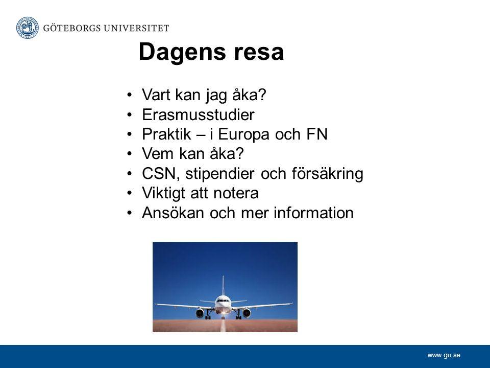 www.gu.se Dagens resa Vart kan jag åka. Erasmusstudier Praktik – i Europa och FN Vem kan åka.