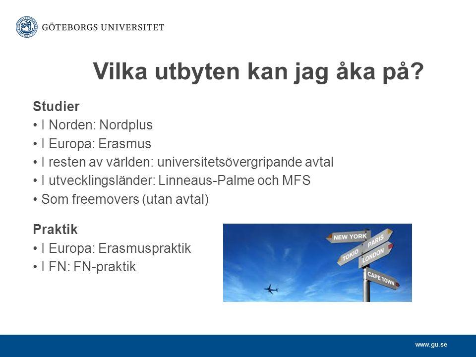 www.gu.se Vilka utbyten kan jag åka på? Studier I Norden: Nordplus I Europa: Erasmus I resten av världen: universitetsövergripande avtal I utvecklings