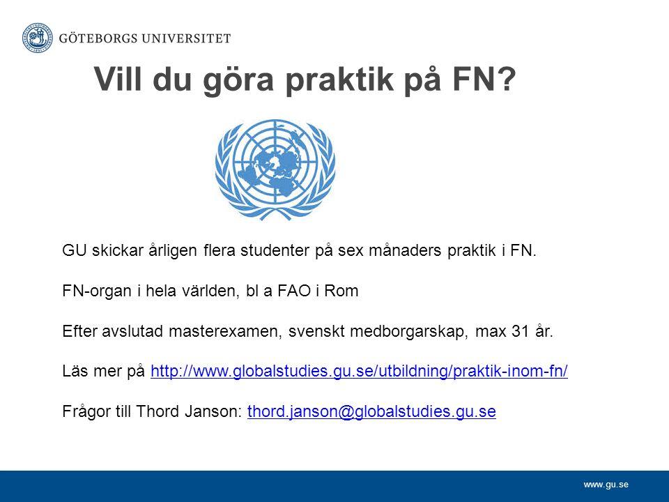 www.gu.se Vill du göra praktik på FN? GU skickar årligen flera studenter på sex månaders praktik i FN. FN-organ i hela världen, bl a FAO i Rom Efter a