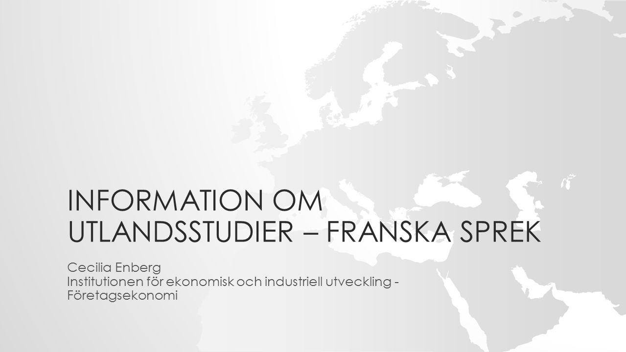 INFORMATION OM UTLANDSSTUDIER – FRANSKA SPREK Cecilia Enberg Institutionen för ekonomisk och industriell utveckling - Företagsekonomi