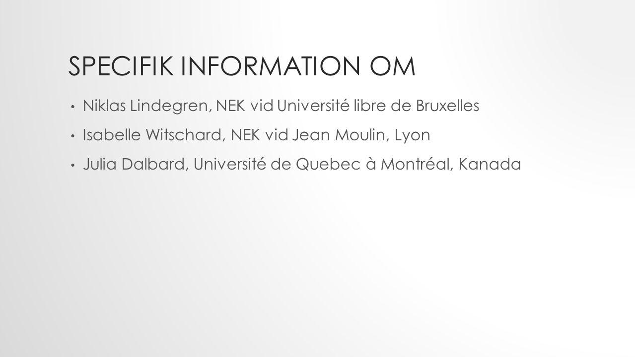SPECIFIK INFORMATION OM Niklas Lindegren, NEK vid Université libre de Bruxelles Isabelle Witschard, NEK vid Jean Moulin, Lyon Julia Dalbard, Université de Quebec à Montréal, Kanada