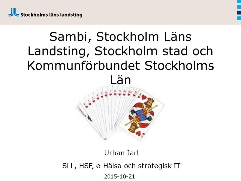Sambi, Stockholm Läns Landsting, Stockholm stad och Kommunförbundet Stockholms Län 2015-10-21 Urban Jarl SLL, HSF, e-Hälsa och strategisk IT