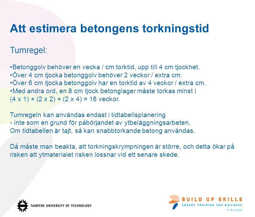 Att estimera betongens torkningstid Tumregel: Betonggolv behöver en vecka / cm torktid, upp till 4 cm tjockhet.