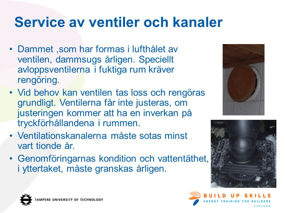 Service av ventiler och kanaler Dammet,som har formas i lufthålet av ventilen, dammsugs årligen.