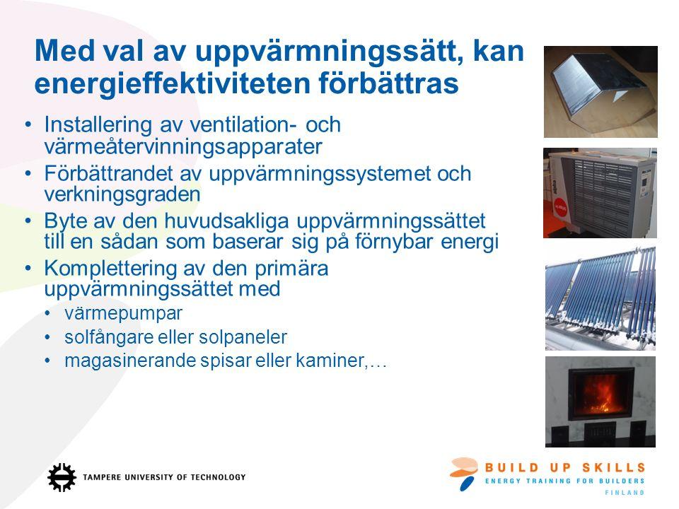 Med val av uppvärmningssätt, kan energieffektiviteten förbättras Installering av ventilation- och värmeåtervinningsapparater Förbättrandet av uppvärmningssystemet och verkningsgraden Byte av den huvudsakliga uppvärmningssättet till en sådan som baserar sig på förnybar energi Komplettering av den primära uppvärmningssättet med värmepumpar solfångare eller solpaneler magasinerande spisar eller kaminer,…