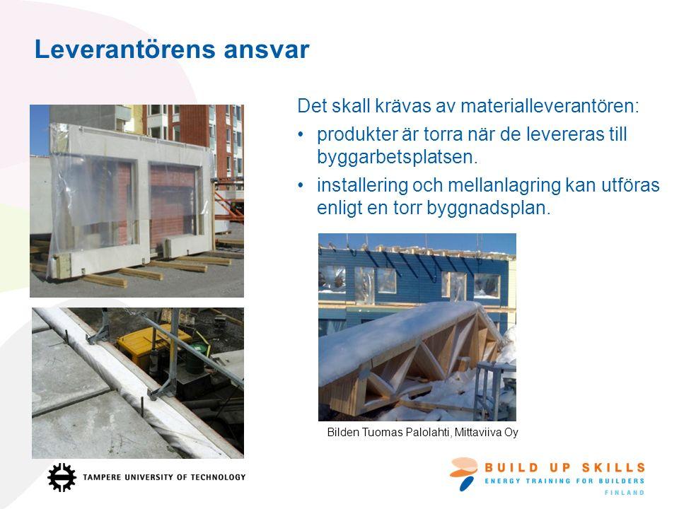 Leverantörens ansvar Det skall krävas av materialleverantören: produkter är torra när de levereras till byggarbetsplatsen.