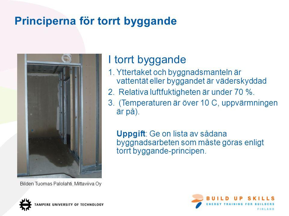 Principerna för torrt byggande I torrt byggande 1.Yttertaket och byggnadsmanteln är vattentät eller byggandet är väderskyddad 2.